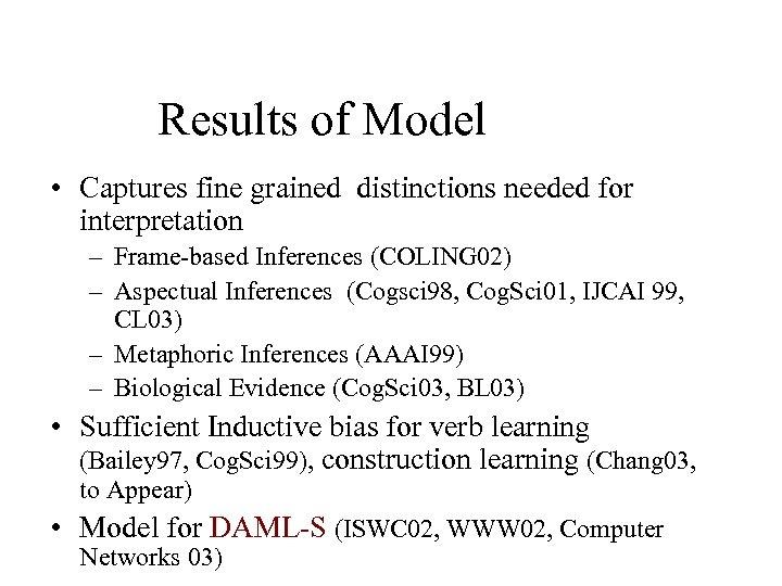 Results of Model • Captures fine grained distinctions needed for interpretation – Frame-based Inferences