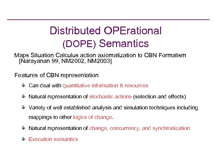 Distributed OPErational (DOPE) Semantics Maps Situation Calculus action axiomatization to CBN Formalism [Narayanan 99,
