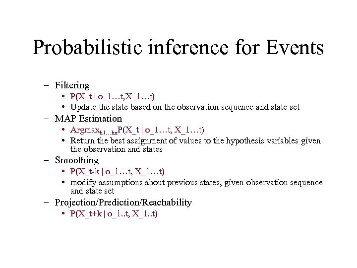 Probabilistic inference for Events – Filtering • P(X_t | o_1…t, X_1…t) • Update the