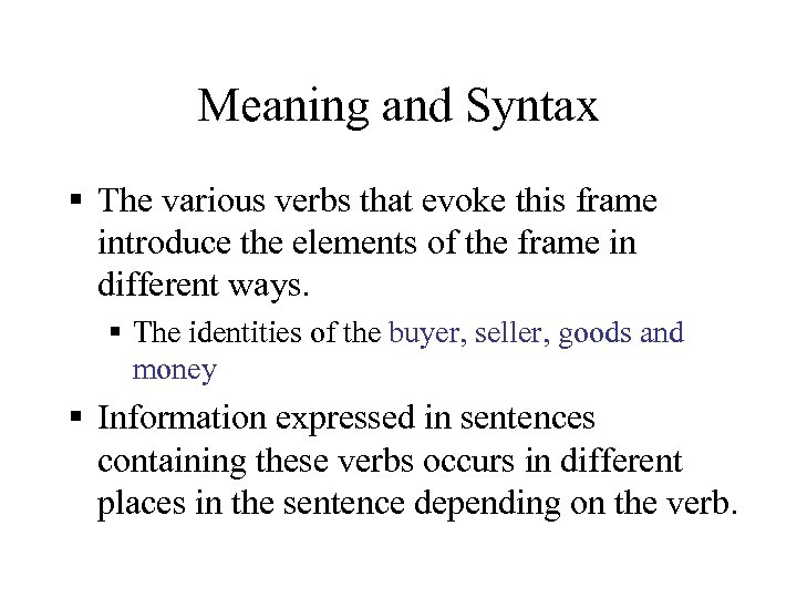 Meaning and Syntax § The various verbs that evoke this frame introduce the elements