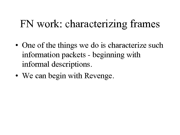 FN work: characterizing frames • One of the things we do is characterize such