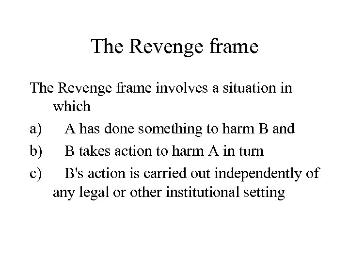 The Revenge frame involves a situation in which a) A has done something to