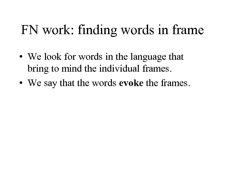 FN work: finding words in frame • We look for words in the language