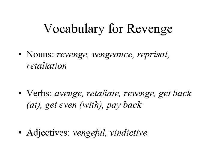 Vocabulary for Revenge • Nouns: revenge, vengeance, reprisal, retaliation • Verbs: avenge, retaliate, revenge,