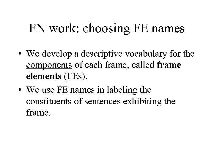 FN work: choosing FE names • We develop a descriptive vocabulary for the components
