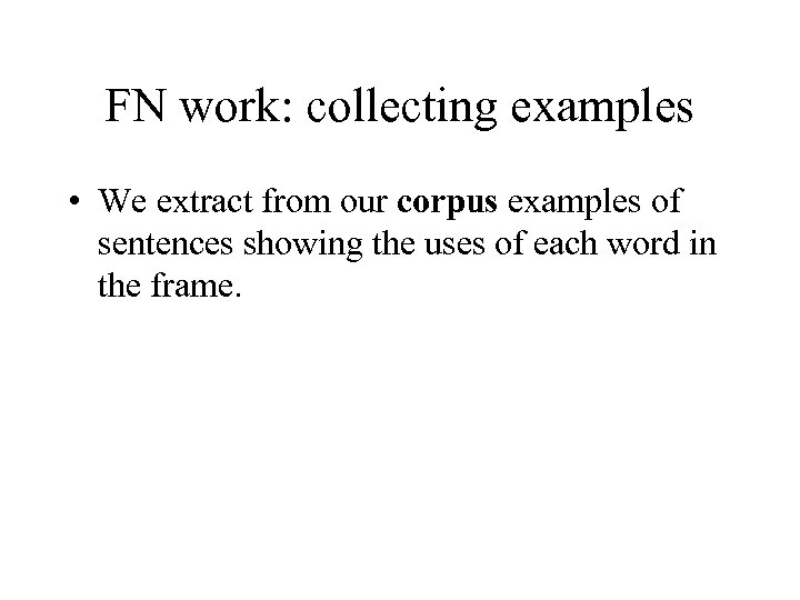 FN work: collecting examples • We extract from our corpus examples of sentences showing