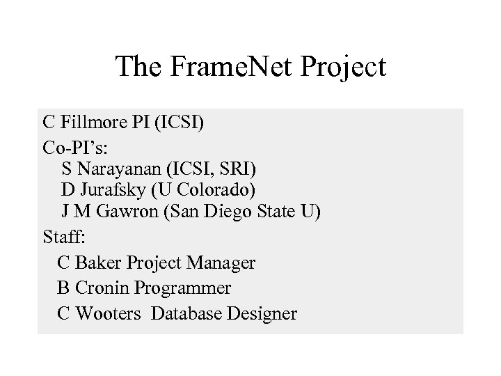 The Frame. Net Project C Fillmore PI (ICSI) Co-PI's: S Narayanan (ICSI, SRI) D