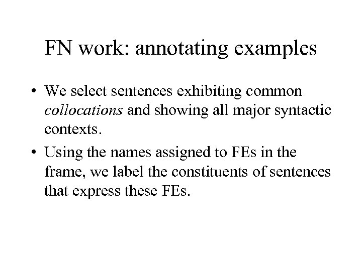 FN work: annotating examples • We select sentences exhibiting common collocations and showing all