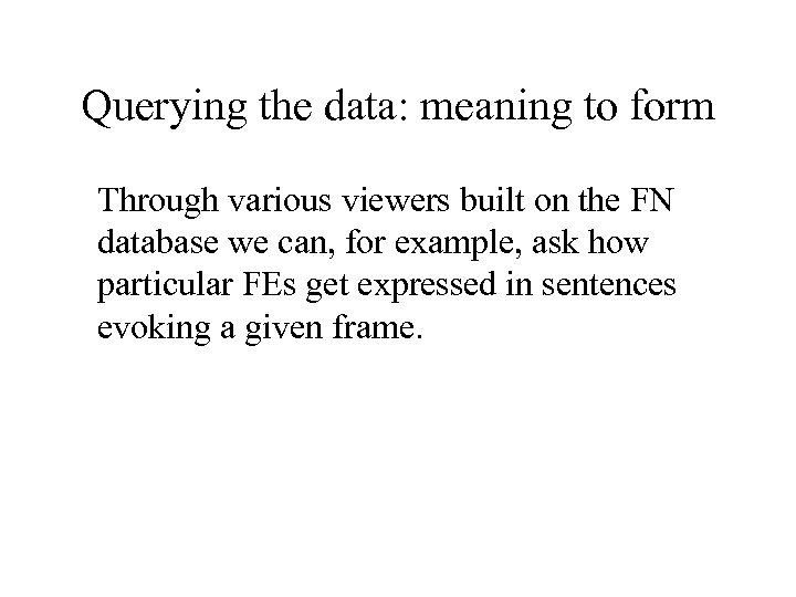 Querying the data: meaning to form Through various viewers built on the FN database