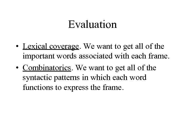Evaluation • Lexical coverage. We want to get all of the important words associated