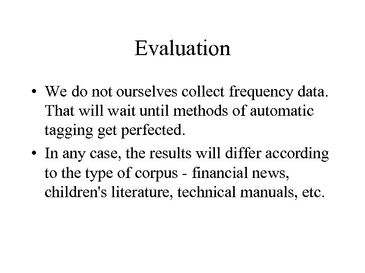 Evaluation • We do not ourselves collect frequency data. That will wait until methods