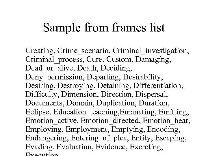 Sample from frames list Creating, Crime_scenario, Criminal_investigation, Criminal_process, Cure. Custom, Damaging, Dead_or_alive, Death, Deciding,