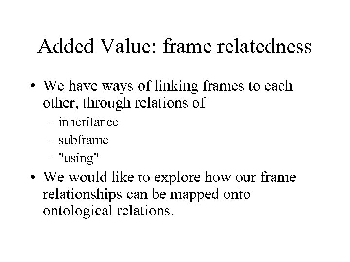 Added Value: frame relatedness • We have ways of linking frames to each other,