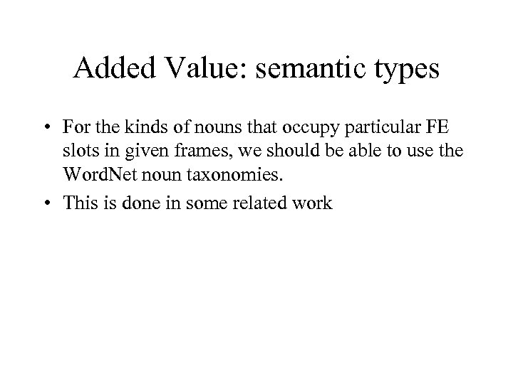 Added Value: semantic types • For the kinds of nouns that occupy particular FE