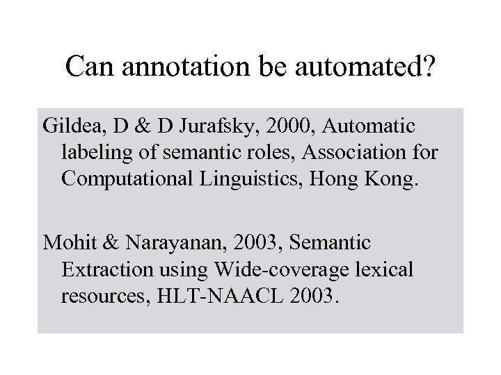 Can annotation be automated? Gildea, D & D Jurafsky, 2000, Automatic labeling of semantic