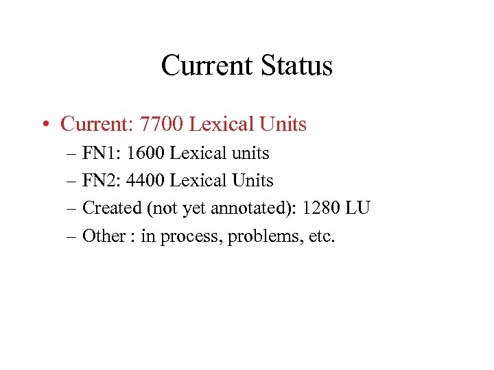 Current Status • Current: 7700 Lexical Units – FN 1: 1600 Lexical units –