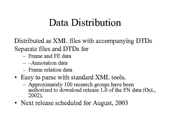 Data Distribution Distributed as XML files with accompanying DTDs Separate files and DTDs for