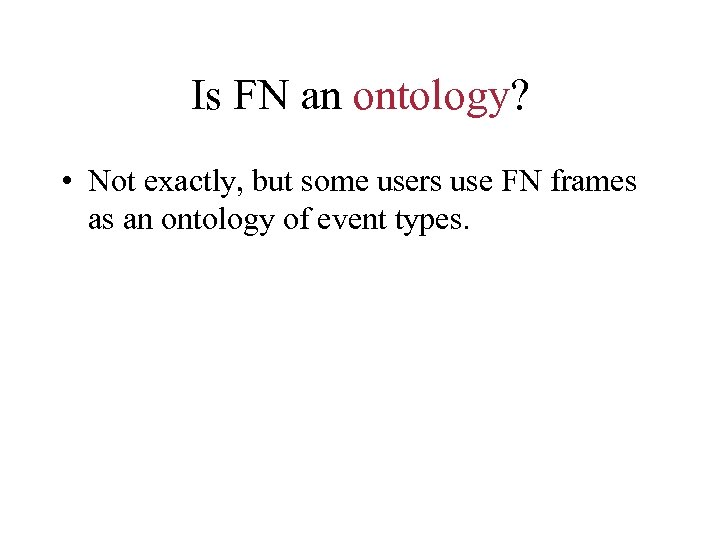 Is FN an ontology? • Not exactly, but some users use FN frames as
