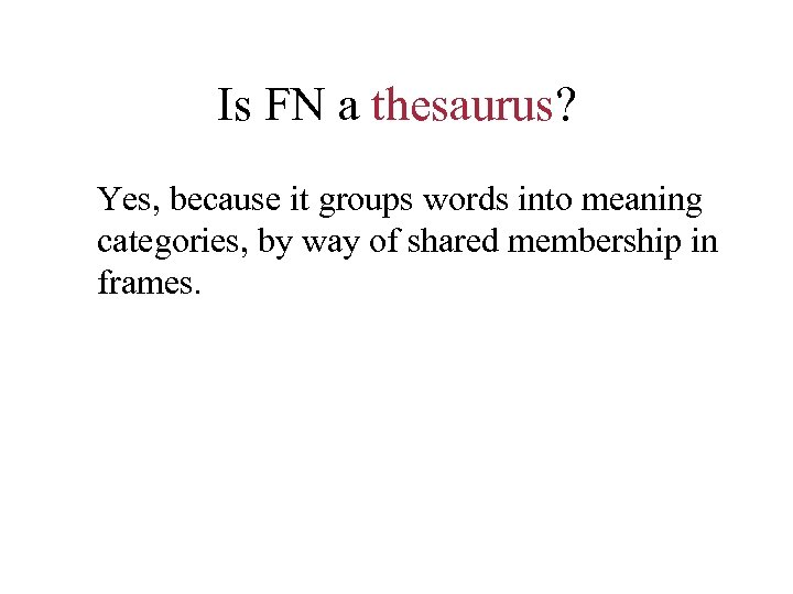 Is FN a thesaurus? Yes, because it groups words into meaning categories, by way
