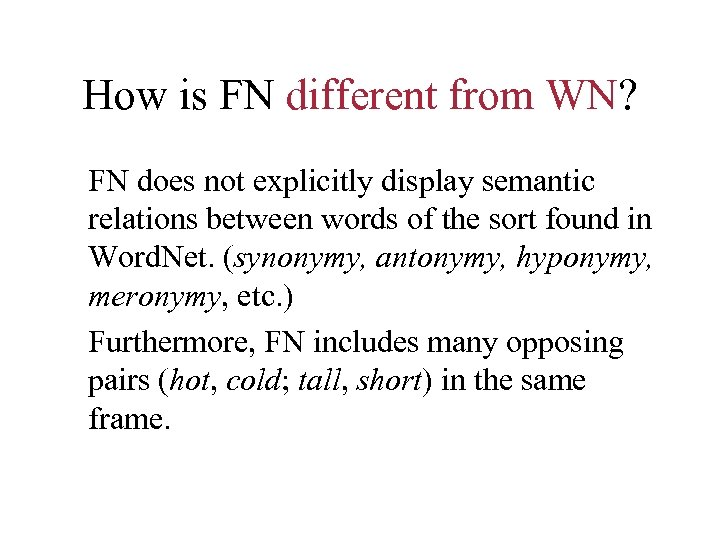 How is FN different from WN? FN does not explicitly display semantic relations between
