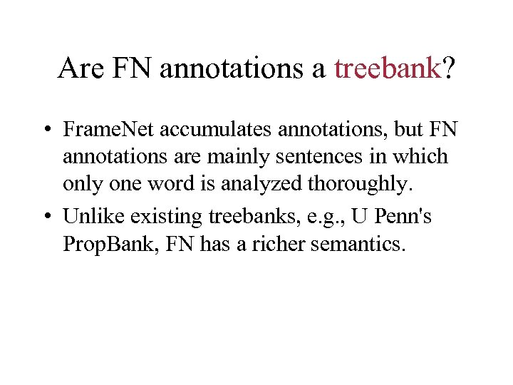 Are FN annotations a treebank? • Frame. Net accumulates annotations, but FN annotations are