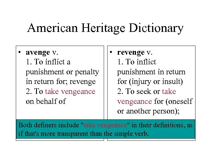 American Heritage Dictionary • avenge v. 1. To inflict a punishment or penalty in