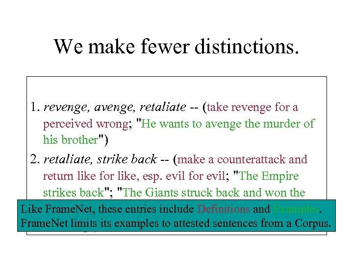 We make fewer distinctions. 1. revenge, avenge, retaliate -- (take revenge for a perceived
