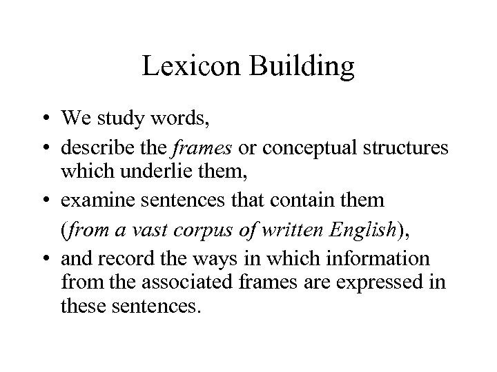 Lexicon Building • We study words, • describe the frames or conceptual structures which