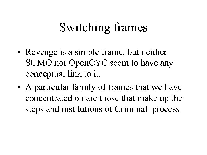 Switching frames • Revenge is a simple frame, but neither SUMO nor Open. CYC