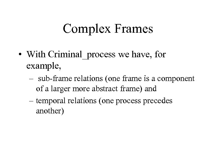 Complex Frames • With Criminal_process we have, for example, – sub-frame relations (one frame