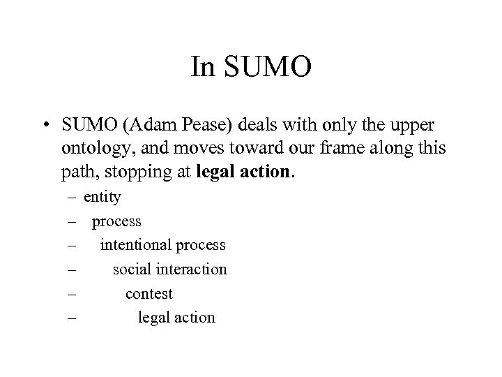 In SUMO • SUMO (Adam Pease) deals with only the upper ontology, and moves