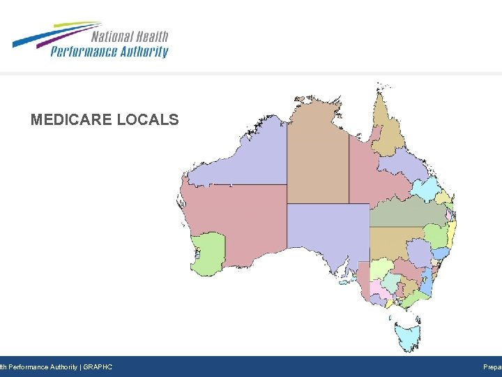 MEDICARE LOCALS Subtitle Prepared DD/MM/YYY lth Performance Authority | GRAPHC Prepar
