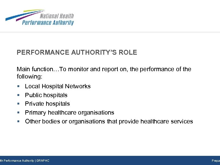PERFORMANCE AUTHORITY'S ROLE Main function…To monitor and report on, the performance of the following: