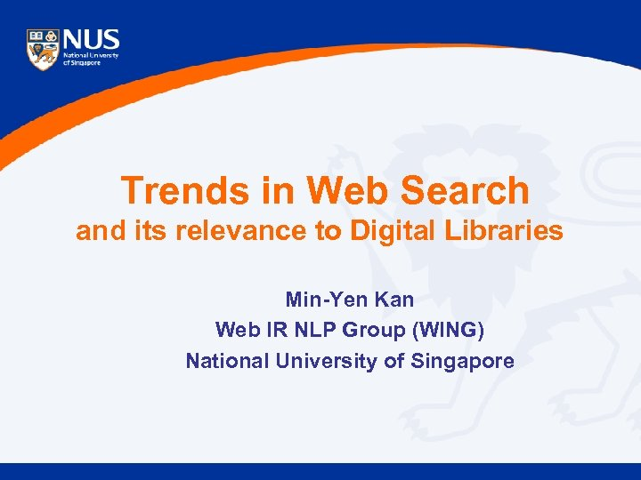 Trends in Web Search and its relevance to Digital Libraries Min-Yen Kan Web IR