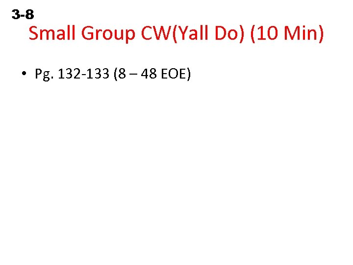 3 -8 Solving Equations Containing Fractions Small Group CW(Yall Do) (10 Min) • Pg.