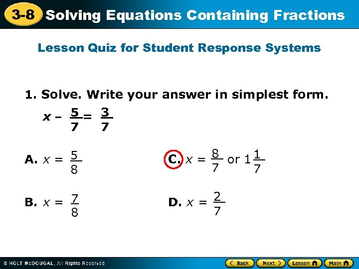 3 -8 Solving Equations Containing Fractions Lesson Quiz for Student Response Systems 1. Solve.