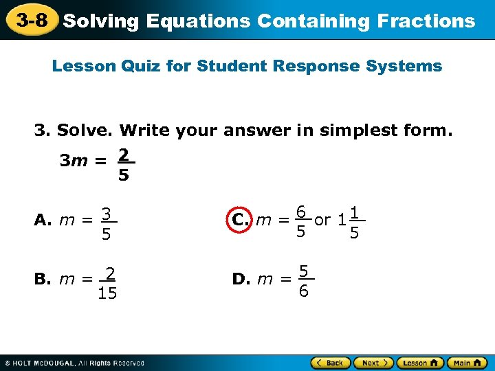 3 -8 Solving Equations Containing Fractions Lesson Quiz for Student Response Systems 3. Solve.