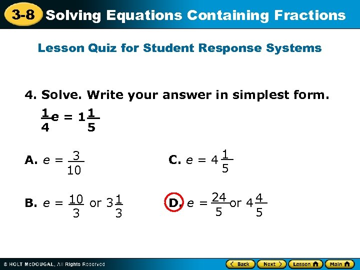 3 -8 Solving Equations Containing Fractions Lesson Quiz for Student Response Systems 4. Solve.