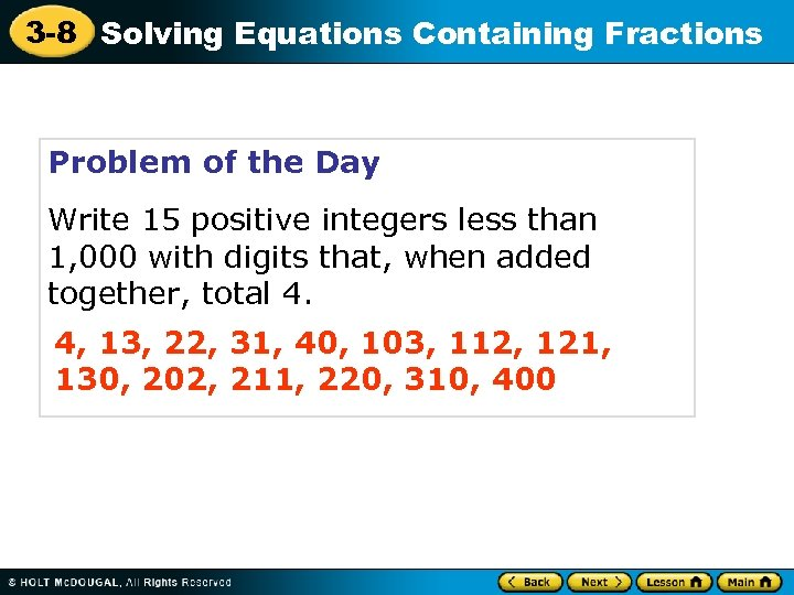 3 -8 Solving Equations Containing Fractions Problem of the Day Write 15 positive integers