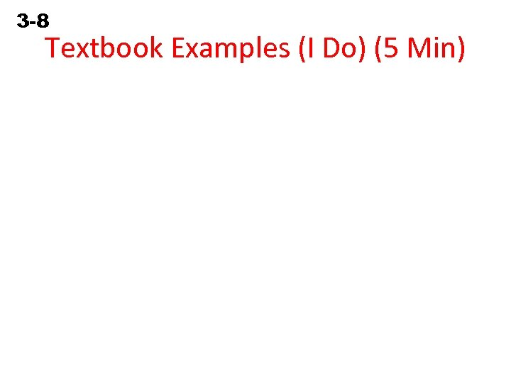 3 -8 Solving Equations Containing Fractions Textbook Examples (I Do) (5 Min)