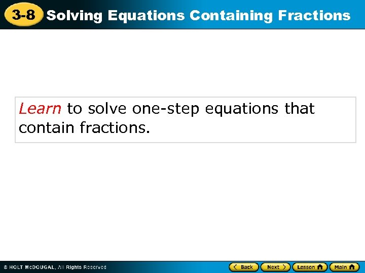 3 -8 Solving Equations Containing Fractions Learn to solve one-step equations that contain fractions.