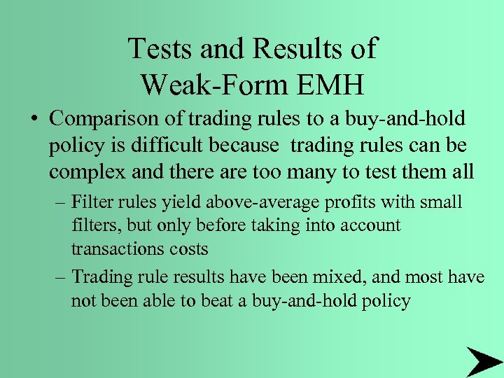 Tests and Results of Weak-Form EMH • Comparison of trading rules to a buy-and-hold