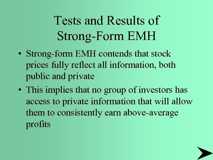Tests and Results of Strong-Form EMH • Strong-form EMH contends that stock prices fully