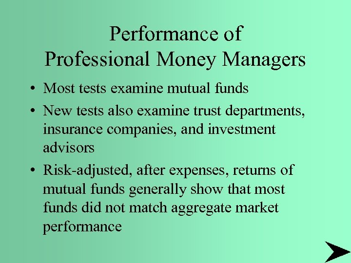 Performance of Professional Money Managers • Most tests examine mutual funds • New tests