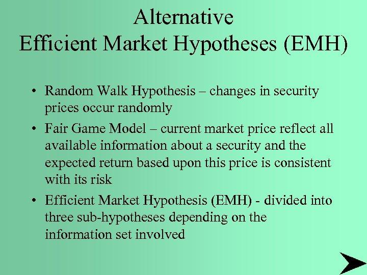 Alternative Efficient Market Hypotheses (EMH) • Random Walk Hypothesis – changes in security prices