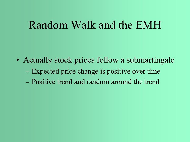 Random Walk and the EMH • Actually stock prices follow a submartingale – Expected