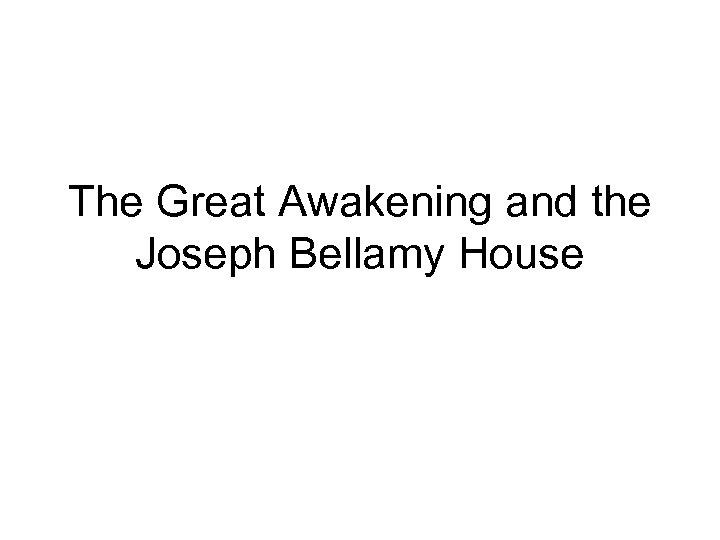 The Great Awakening and the Joseph Bellamy House