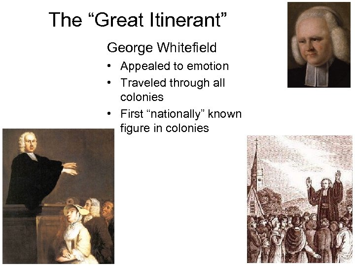 """The """"Great Itinerant"""" George Whitefield • Appealed to emotion • Traveled through all colonies"""