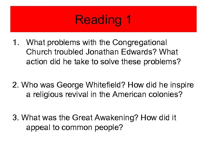 Reading 1 1. What problems with the Congregational Church troubled Jonathan Edwards? What action