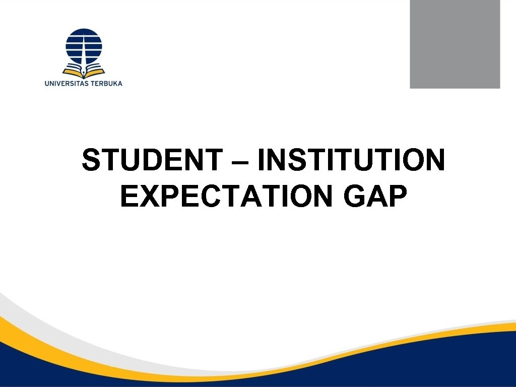 STUDENT – INSTITUTION EXPECTATION GAP